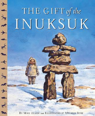 The Gift Of The Inuksuk By Ulmer, Michael/ Rose, Melanie (ILT)